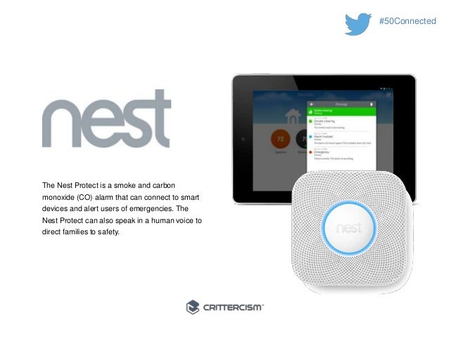 #50Connected  The Nest Protect is a smoke and carbon  monoxide (CO) alarm that can connect to smart  devices and alert use...
