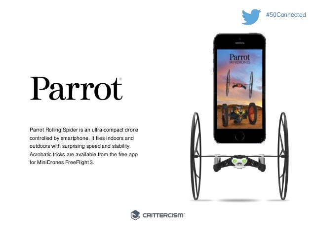#50Connected  Parrot Rolling Spider is an ultra-compact drone  controlled by smartphone. It flies indoors and  outdoors wi...