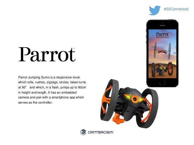 #50Connected  Parrot Jumping Sumo is a responsive rover,  which rolls, rushes, zigzags, circles, takes turns  at 90° and w...