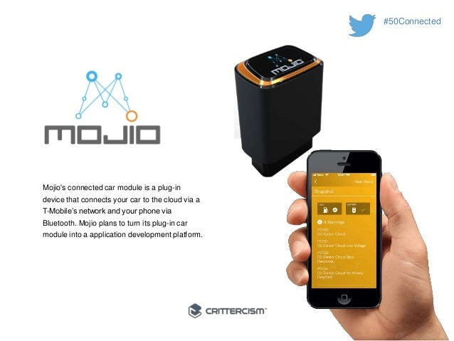 #50Connected  Mojio's connected car module is a plug-in  device that connects your car to the cloud via a  T-Mobile's netw...