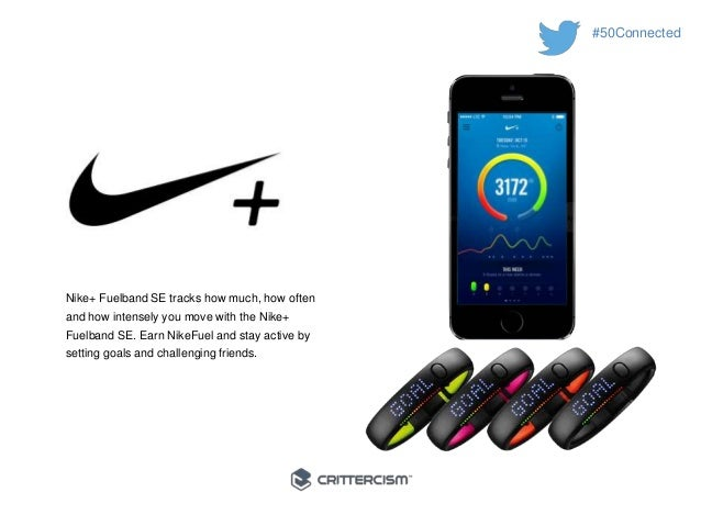 #50Connected  Nike+ Fuelband SE tracks how much, how often  and how intensely you move with the Nike+  Fuelband SE. Earn N...