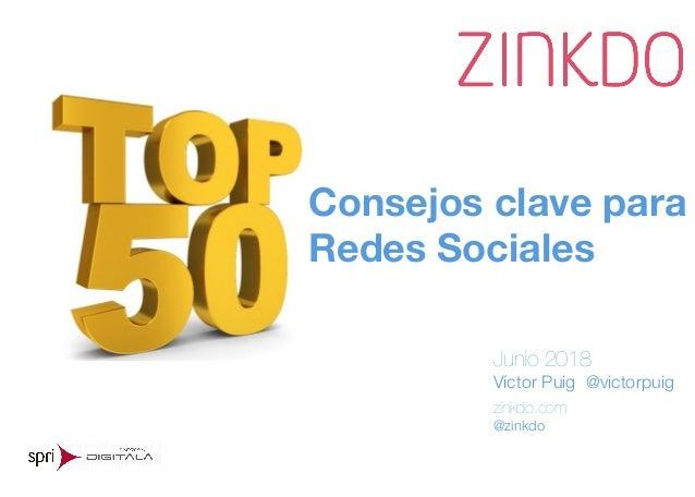 Consejos clave para Redes Sociales Junio 2018 Víctor Puig @victorpuig zinkdo.com @zinkdo