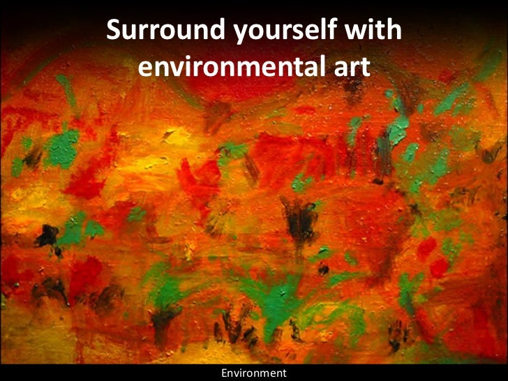 Surround yourself with   environmental art             Environment