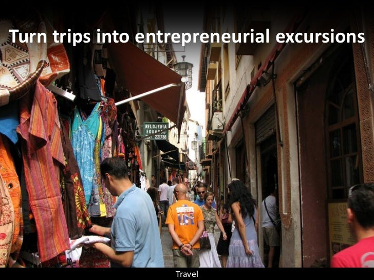 Turn trips into entrepreneurial excursions                        Travel