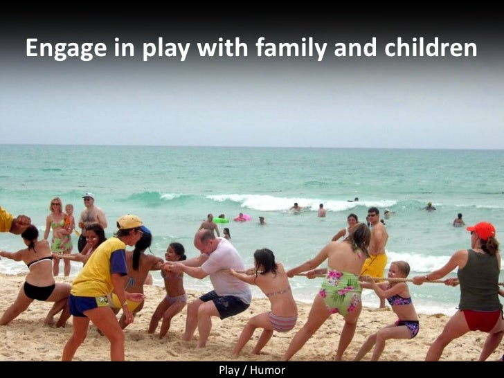 Engage in play with family and children                     Play / Humor