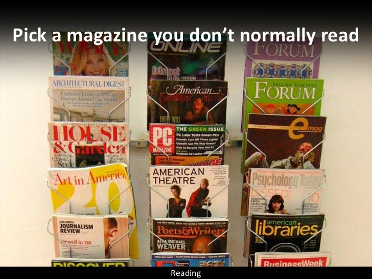 Pick a magazine you don't normally read                      Reading