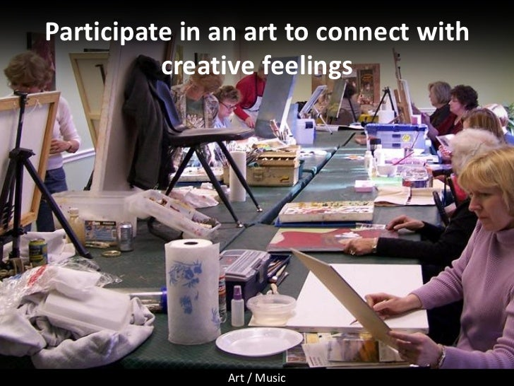 Participate in an art to connect with           creative feelings                    Art / Music