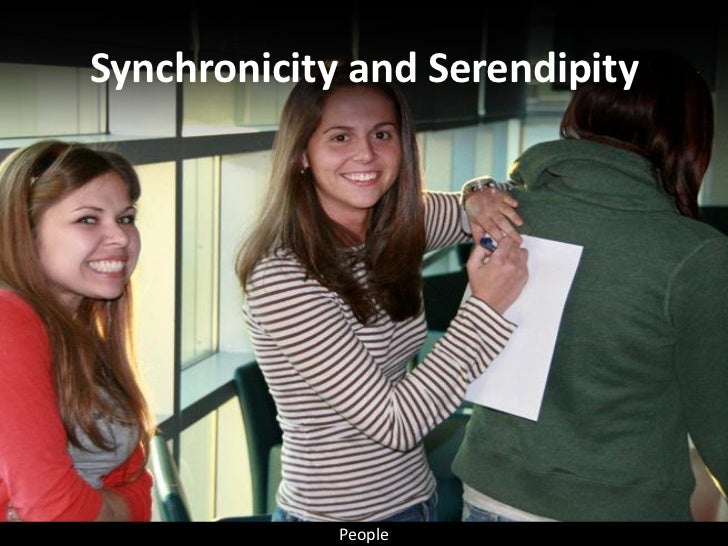 Synchronicity and Serendipity                  People