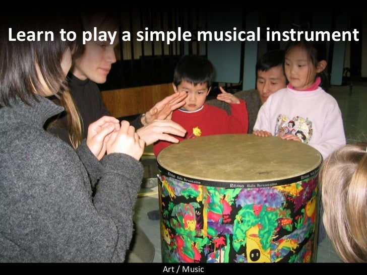Learn to play a simple musical instrument                       Art / Music