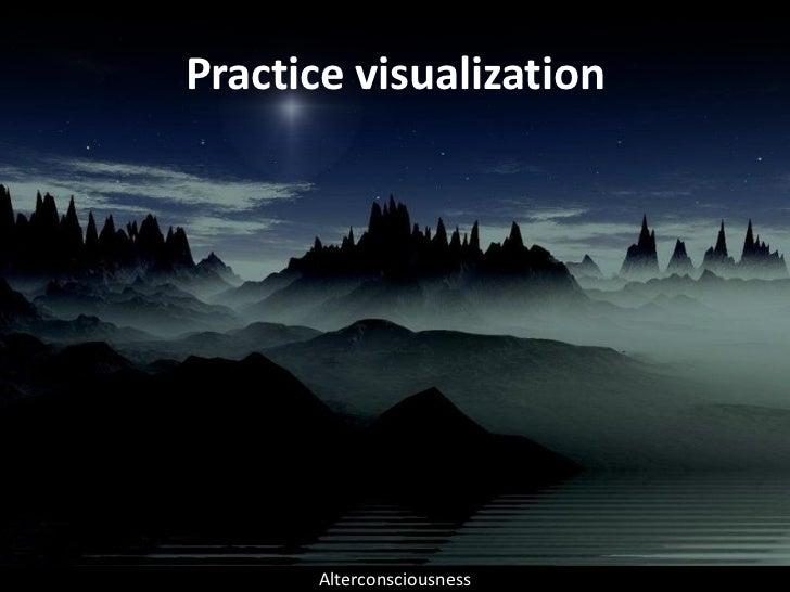 Practice visualization           Alterconsciousness