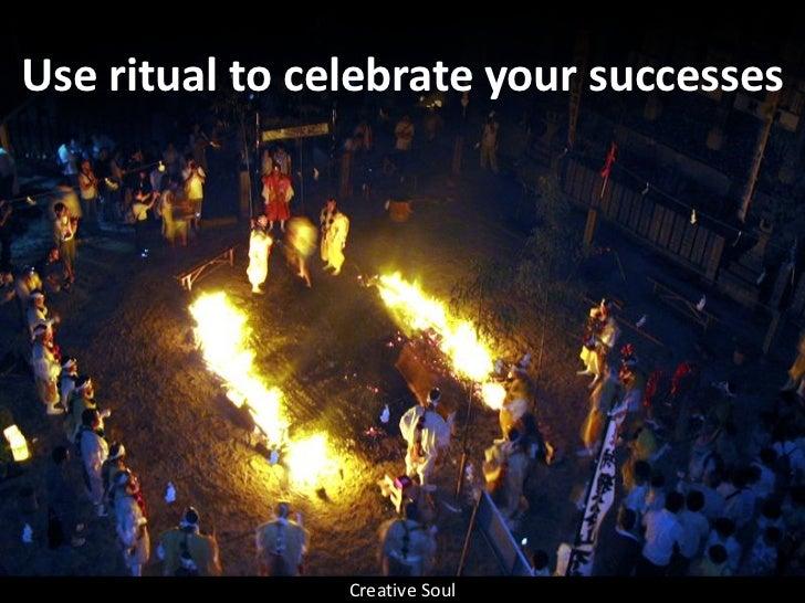Use ritual to celebrate your successes                     Creative Soul
