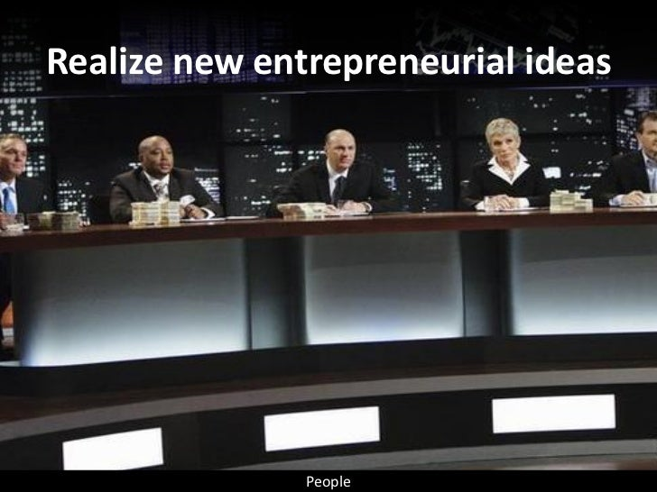 Realize new entrepreneurial ideas                    People