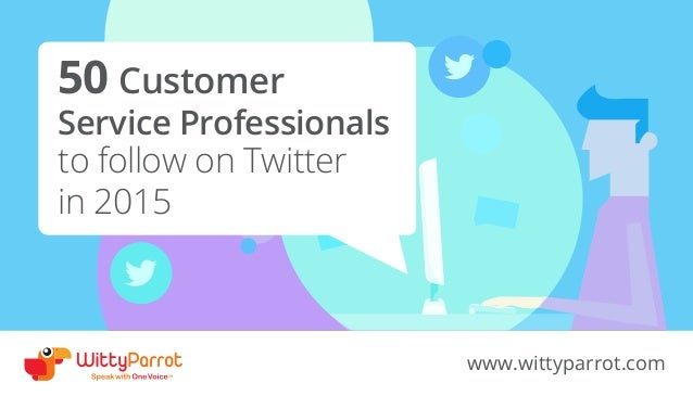 50 Customer Service Professionals to follow on Twitter in 2015 www.wittyparrot.com