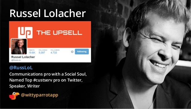 @wittyparrotapp Following Russel Lolacher @RussLoL Communications pro with a Social Soul, Named Top #custserv pro on Twitt...