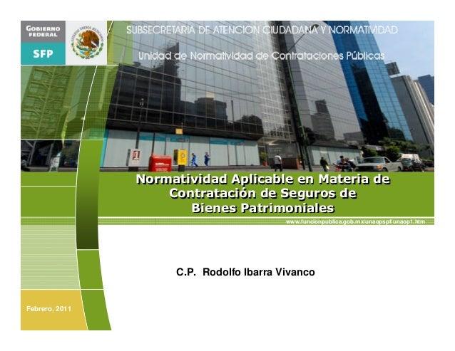 Normatividad Aplicable en Materia de Contratación de Seguros de Bienes Patrimoniales www.funcionpublica.gob.mx/unaopspf/un...