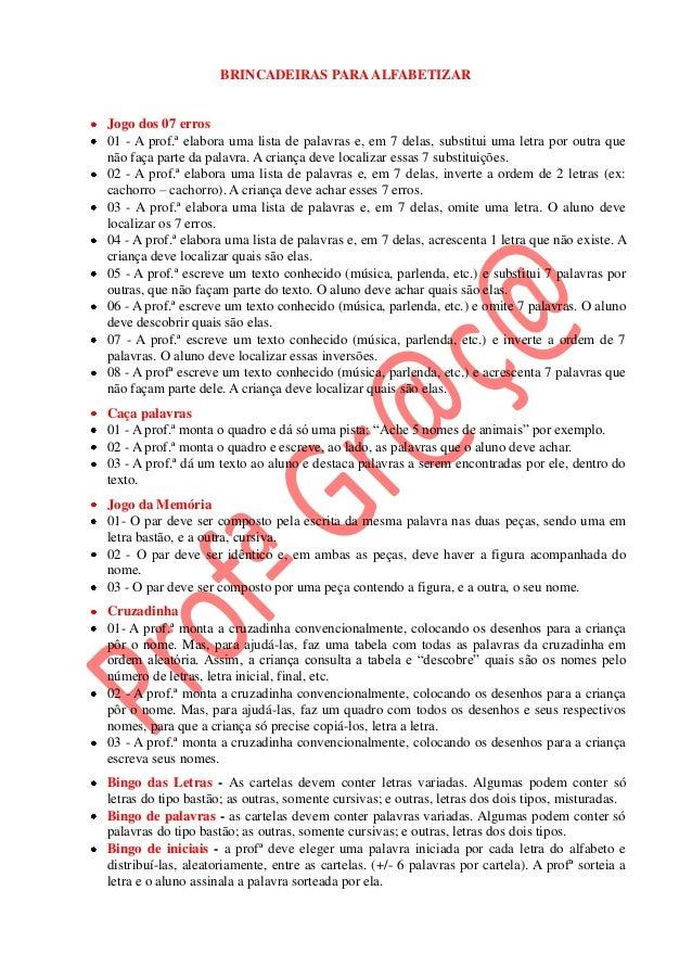 BRINCADEIRAS PARA ALFABETIZAR  Jogo dos 07 erros 01 - A prof.ª elabora uma lista de palavras e, em 7 delas, substitui uma ...