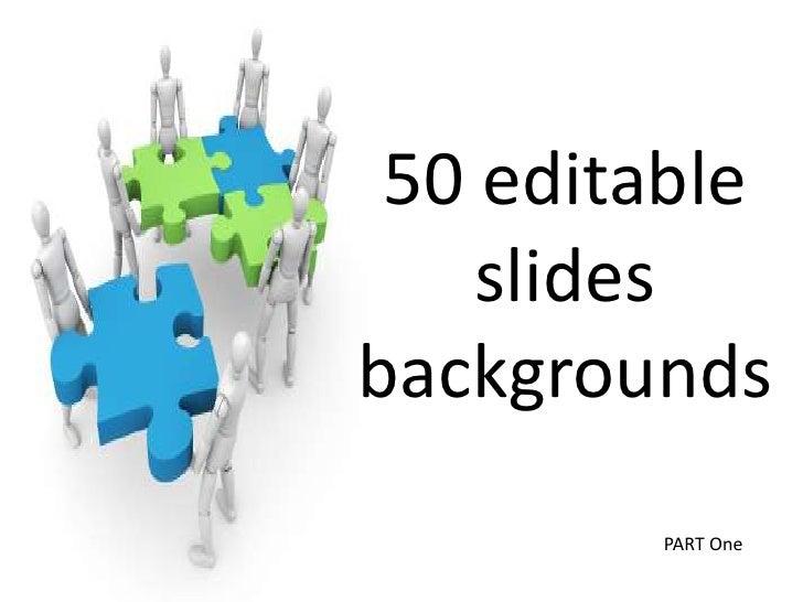 50 editable slides backgrounds<br />PART One <br />