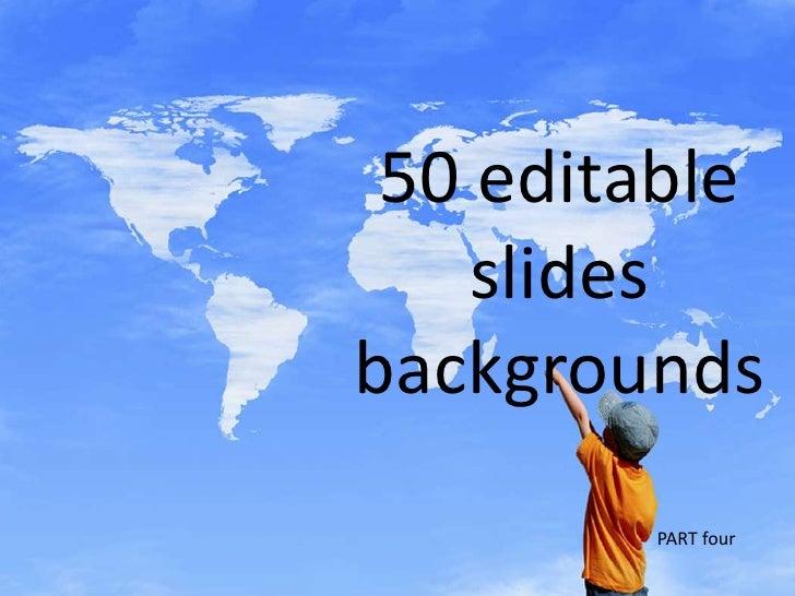 50 editable slides backgrounds<br />PART four <br />