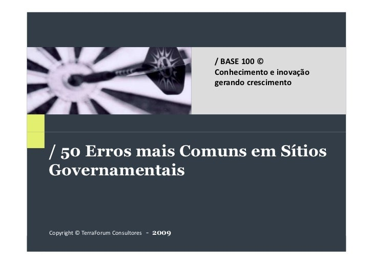 / 50 Erros mais Comuns em Sítios Governamentais                                                 / BASE 100 ©              ...