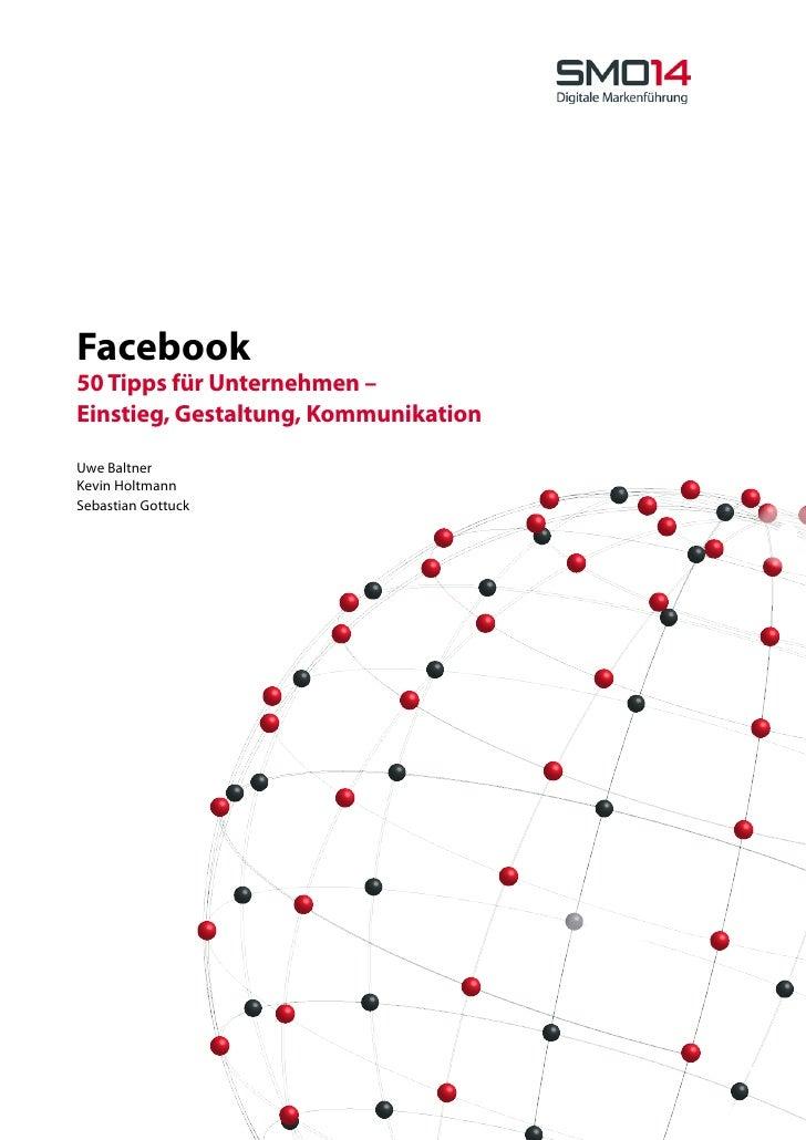 Facebook 50 Tipps für Unternehmen – Einstieg, Gestaltung, Kommunikation  Uwe Baltner Kevin Holtmann Sebastian Gottuck