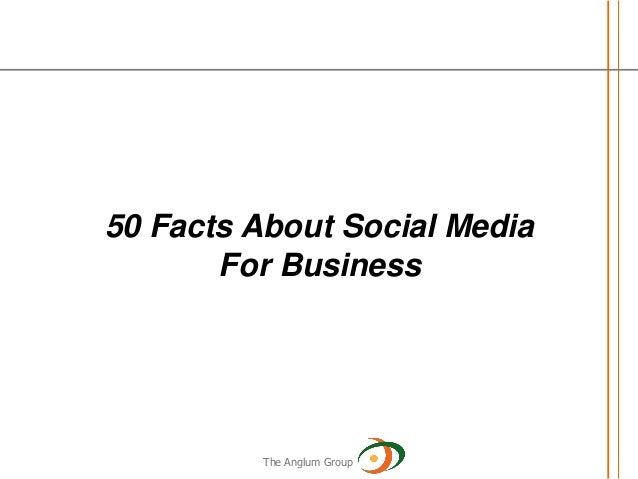 50 Facts About Social Media       For Business         The Anglum Group