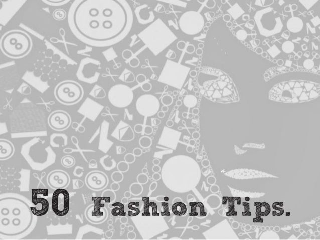 50 Fashion Tips 50 style tips to keep you in vogue all year round! Trends come and go, but follow these rules and you will...