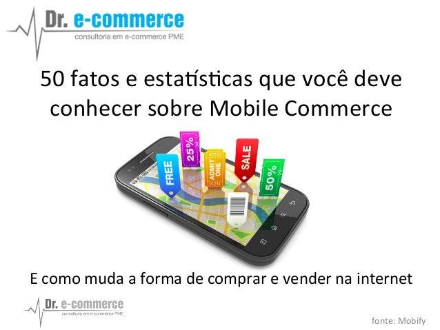50  fatos  e  esta*s+cas  que  você  deve   conhecer  sobre  Mobile  Commerce              ...