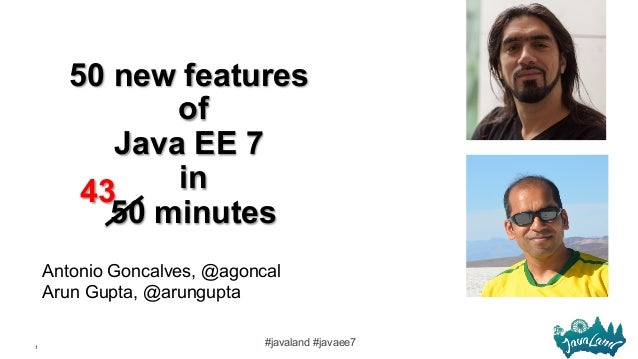 1 #javaland #javaee7 50 new features of Java EE 7 in 50 minutes Antonio Goncalves, @agoncal Arun Gupta, @arungupta 43