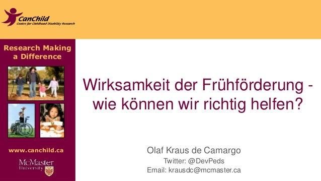 Research Making  a Difference  www.canchild.ca  Wirksamkeit der Frühförderung -  wie können wir richtig helfen?  Olaf Krau...