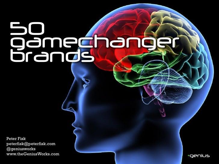 50 gamechanger brandsPeter Fiskpeterfisk@peterfisk.com@geniusworkswww.theGeniusWorks.com    +genius