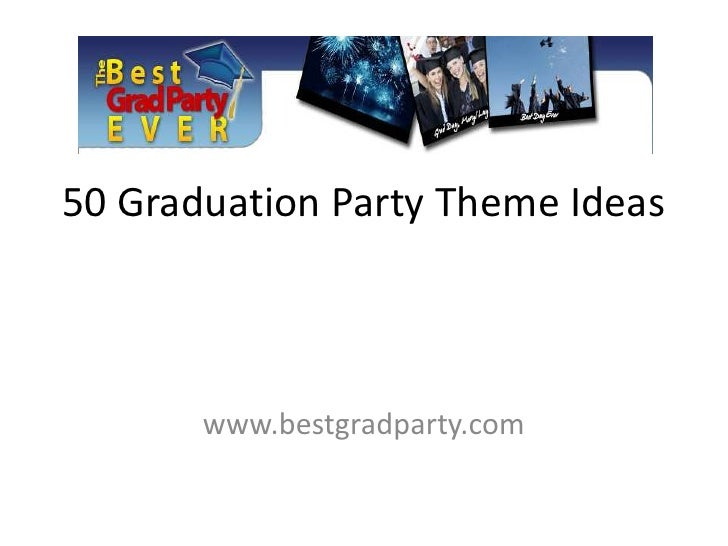 50 Graduation Party Theme Ideas<br />www.bestgradparty.com<br />