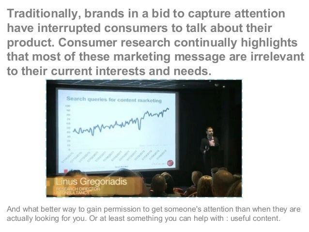 Traditionally, brands in a bid to capture attention have interrupted consumers to talk about their product. Consumer resea...