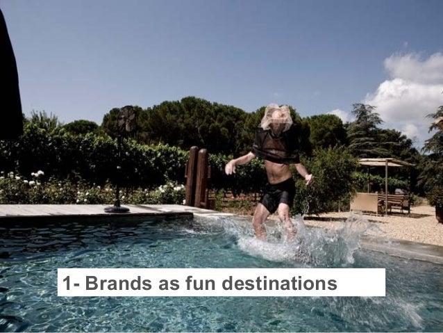 1- Brands as fun destinations