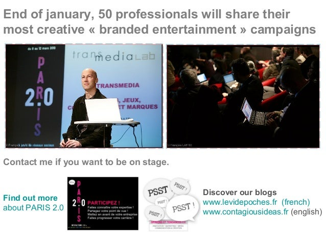 End of january, 50 professionals will share their most creative « branded entertainment » campaigns Contact me if you want...