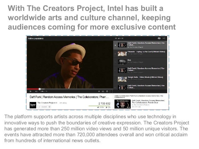 With The Creators Project, Intel has built a worldwide arts and culture channel, keeping audiences coming for more exclusi...