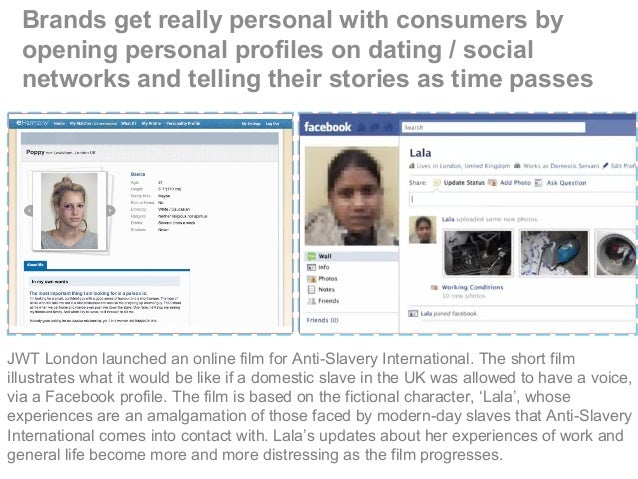 Brands get really personal with consumers by opening personal profiles on dating / social networks and telling their stori...