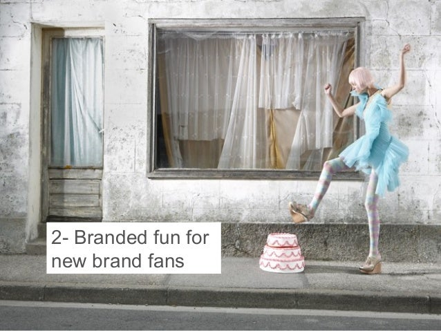 2- Branded fun for new brand fans