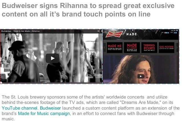 Budweiser signs Rihanna to spread great exclusive content on all it's brand touch points on line The St. Louis brewery spo...