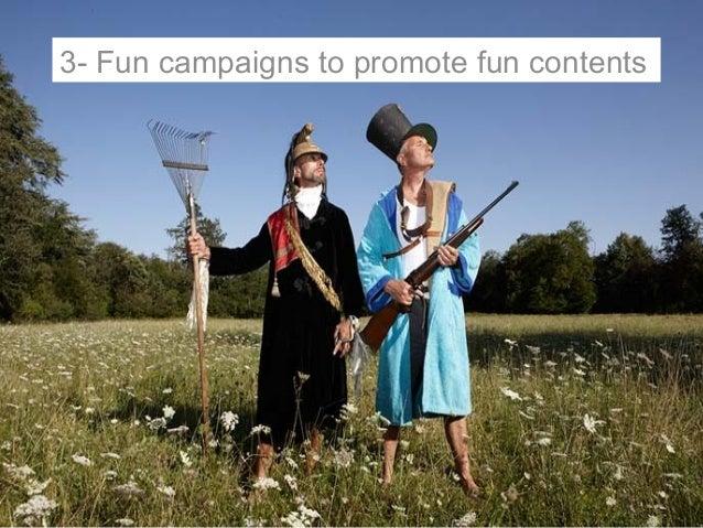3- Fun campaigns to promote fun contents
