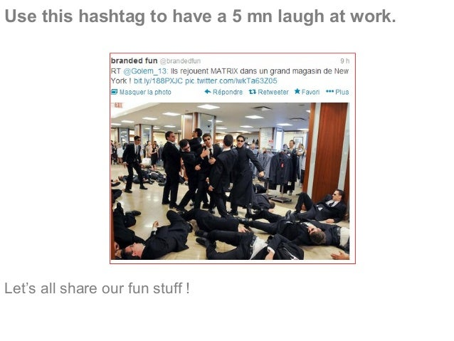 Use this hashtag to have a 5 mn laugh at work. Let's all share our fun stuff !