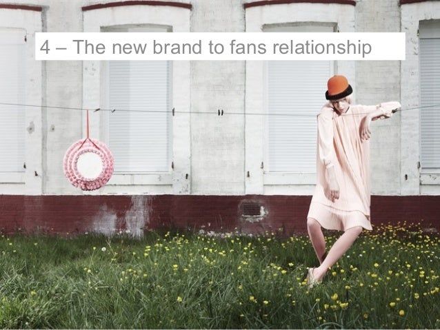 4 – The new brand to fans relationship