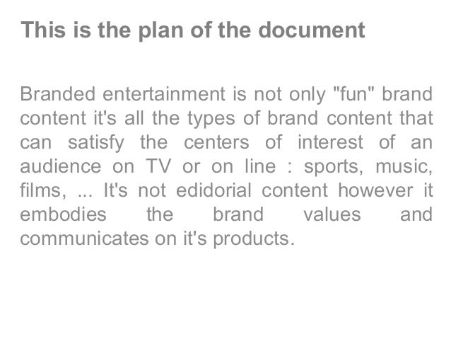 """This is the plan of the document Branded entertainment is not only """"fun"""" brand content it's all the types of brand content..."""