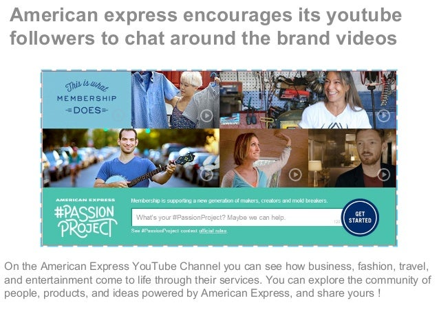 American express encourages its youtube followers to chat around the brand videos On the American Express YouTube Channel ...