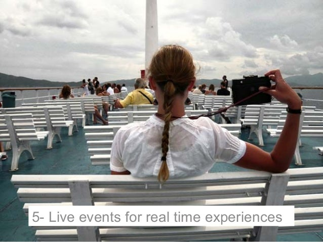 5- Live events for real time experiences