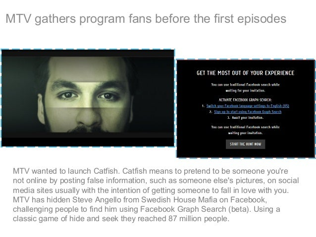 MTV gathers program fans before the first episodes MTV wanted to launch Catfish. Catfish means to pretend to be someone yo...