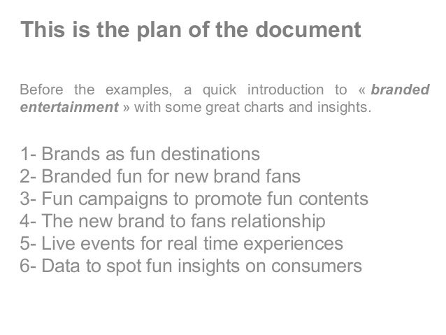 This is the plan of the document Before the examples, a quick introduction to « branded entertainment » with some great ch...