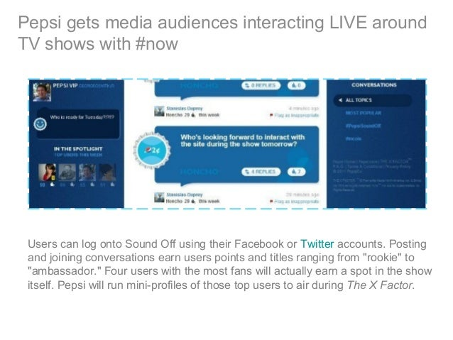 Pepsi gets media audiences interacting LIVE around TV shows with #now Users can log onto Sound Off using their Facebook or...
