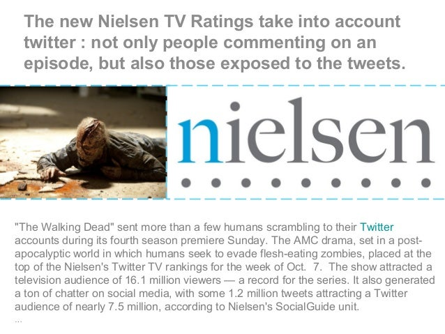 The new Nielsen TV Ratings take into account twitter : not only people commenting on an episode, but also those exposed to...