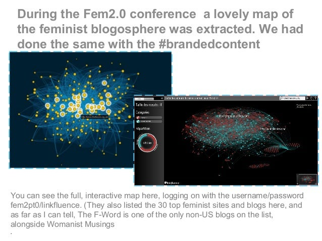 During the Fem2.0 conference a lovely map of the feminist blogosphere was extracted. We had done the same with the #brande...