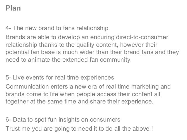 Plan 4- The new brand to fans relationship Brands are able to develop an enduring direct-to-consumer relationship thanks t...